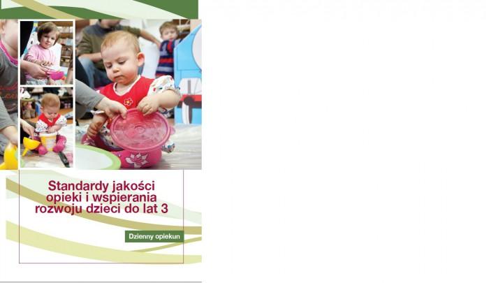 Dzienny opiekun. Standardy jakości opieki i wsparcia rozwoju dzieci do lat 3.