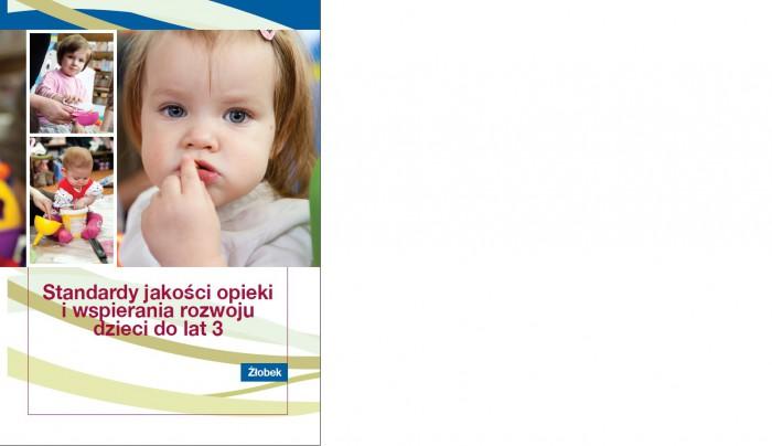 Żłobek. Standardy jakości opieki i wsparcia rozwoju dzieci do lat 3.